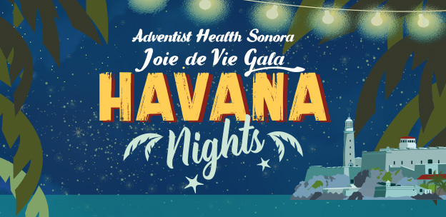 Adventist Health Sonora Joie De Vie Gala Havana Nights